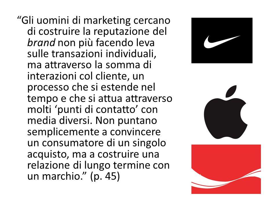 """""""Gli uomini di marketing cercano di costruire la reputazione del brand non più facendo leva sulle transazioni individuali, ma attraverso la somma di i"""