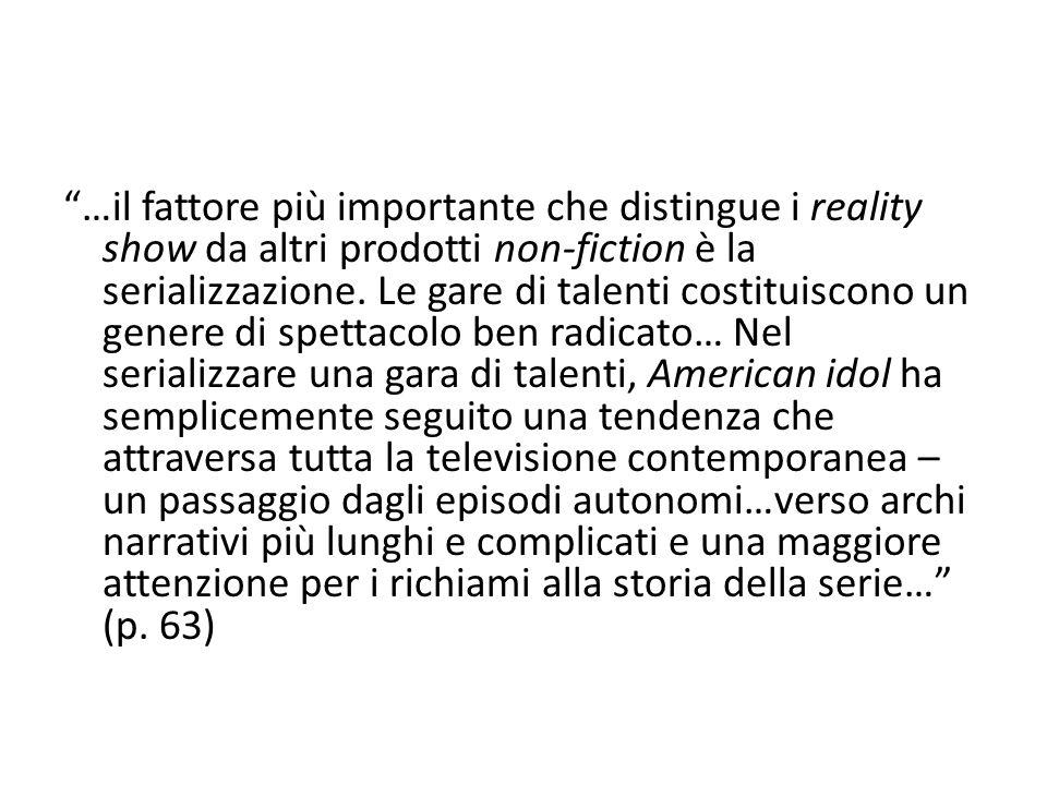 """""""…il fattore più importante che distingue i reality show da altri prodotti non-fiction è la serializzazione. Le gare di talenti costituiscono un gener"""