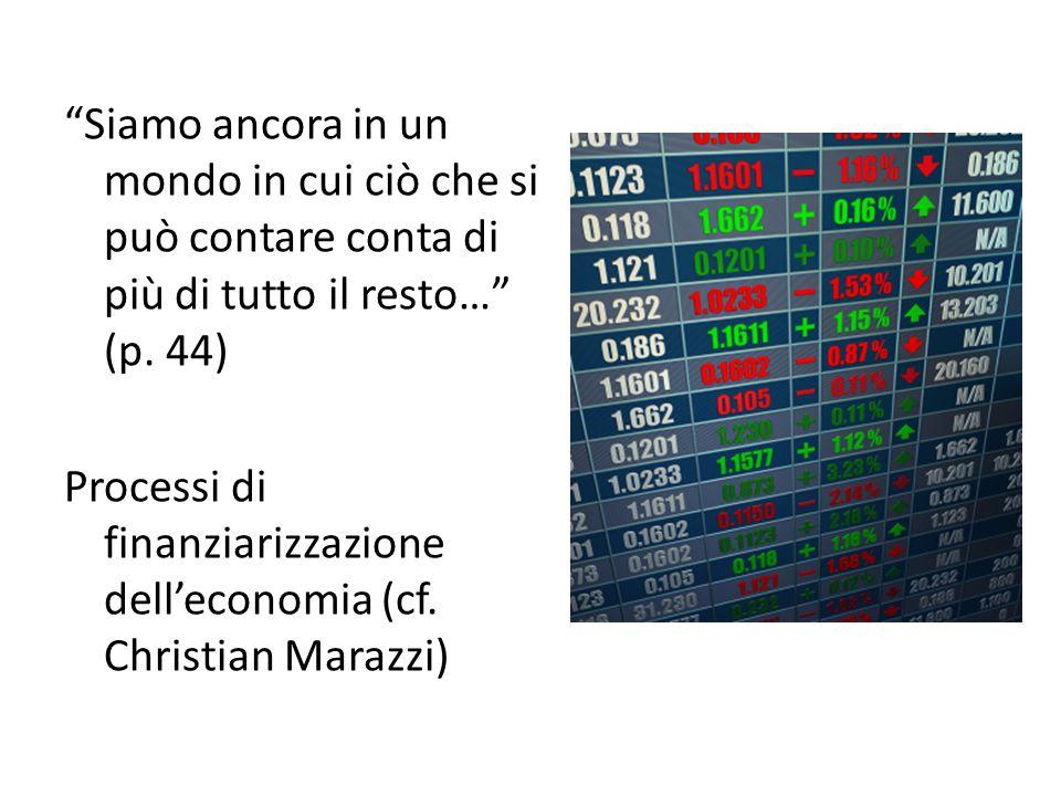 """""""Siamo ancora in un mondo in cui ciò che si può contare conta di più di tutto il resto…"""" (p. 44) Processi di finanziarizzazione dell'economia (cf. Chr"""