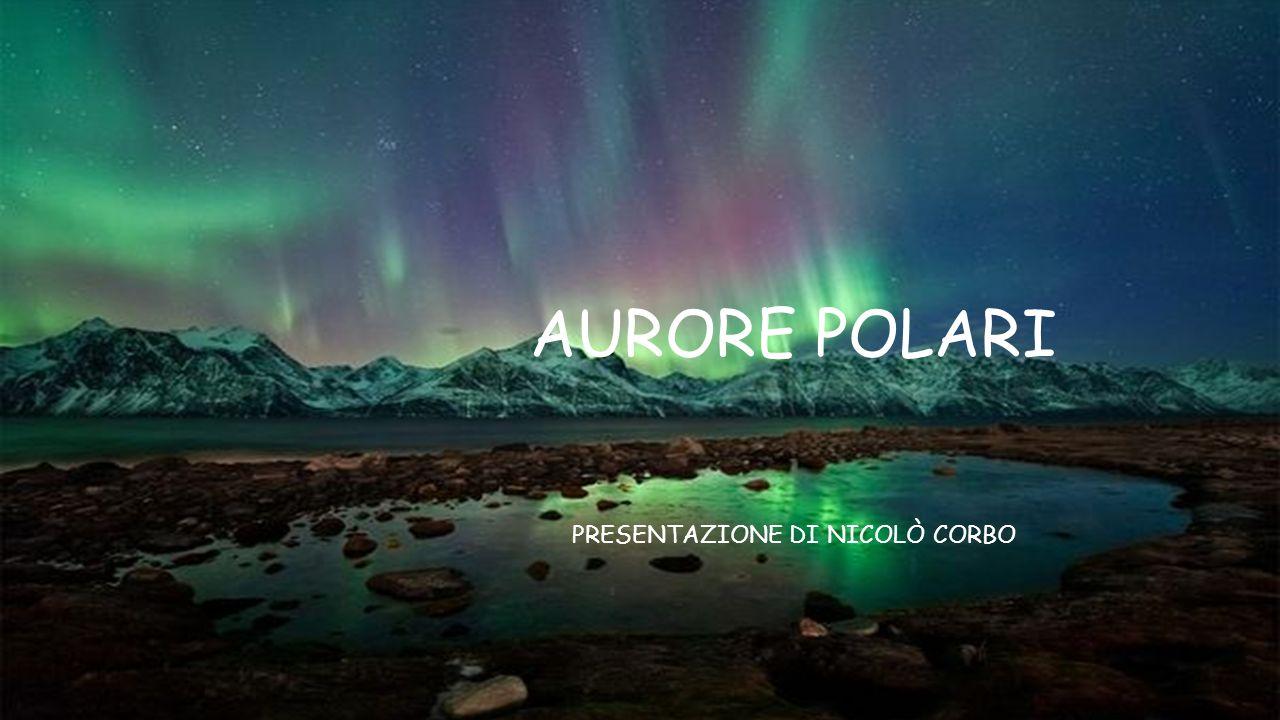 IL FENOMENO L aurora polare, spesso denominata aurora boreale o australe a seconda dell emisfero in cui si verifica, è un fenomeno ottico dell atmosfera terrestre, caratterizzato principalmente da bande luminose di colore rosso- verde-azzurro detti archi aurorali.