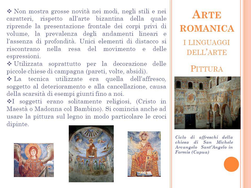 I LINGUAGGI DELL ' ARTE P ITTURA A RTE ROMANICA  Non mostra grosse novità nei modi, negli stili e nei caratteri, rispetto all'arte bizantina della qu