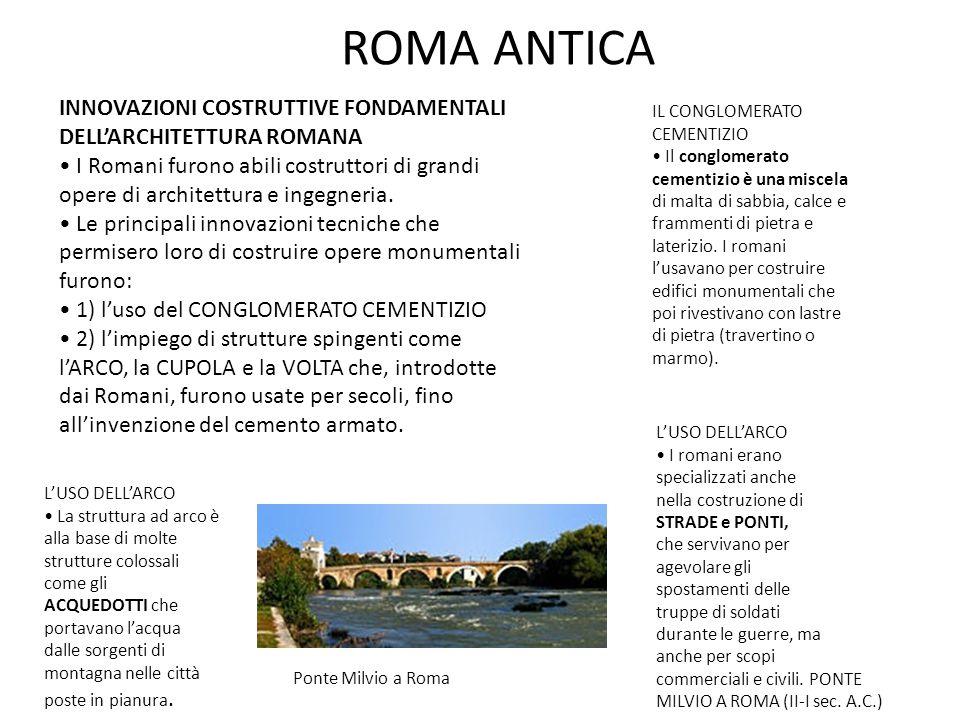 ROMA ANTICA INNOVAZIONI COSTRUTTIVE FONDAMENTALI DELL'ARCHITETTURA ROMANA I Romani furono abili costruttori di grandi opere di architettura e ingegneria.