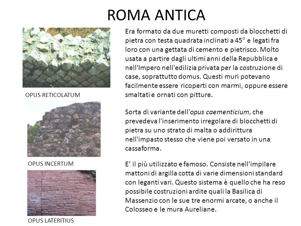 ROMA ANTICA Era formato da due muretti composti da blocchetti di pietra con testa quadrata inclinati a 45° e legati fra loro con una gettata di cement