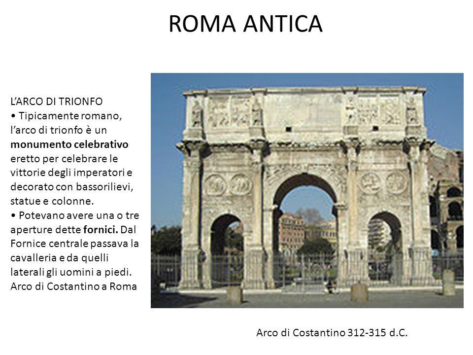 ROMA ANTICA L'ARCO DI TRIONFO Tipicamente romano, l'arco di trionfo è un monumento celebrativo eretto per celebrare le vittorie degli imperatori e decorato con bassorilievi, statue e colonne.