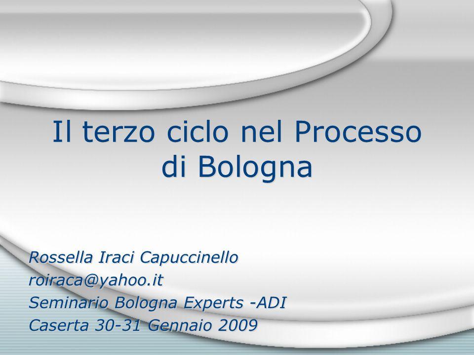 Il terzo ciclo nel Processo di Bologna Rossella Iraci Capuccinello roiraca@yahoo.it Seminario Bologna Experts -ADI Caserta 30-31 Gennaio 2009 Rossella
