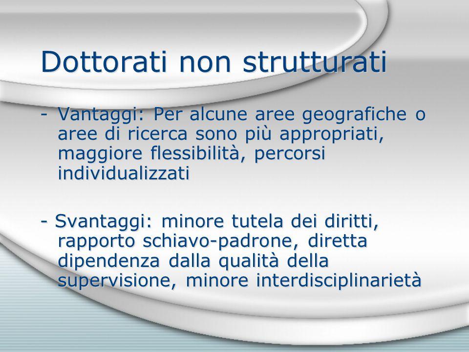 Dottorati non strutturati -Vantaggi: Per alcune aree geografiche o aree di ricerca sono più appropriati, maggiore flessibilità, percorsi individualizz