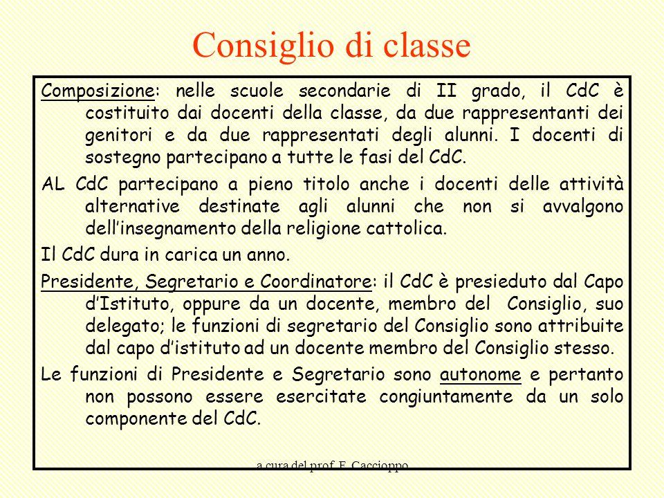 a cura del prof. F. Caccioppo Consiglio di classe Composizione: nelle scuole secondarie di II grado, il CdC è costituito dai docenti della classe, da