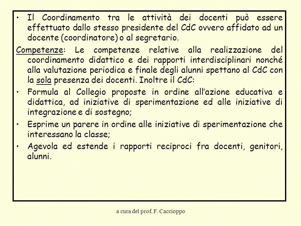 a cura del prof. F. Caccioppo Il Coordinamento tra le attività dei docenti può essere effettuato dallo stesso presidente del CdC ovvero affidato ad un