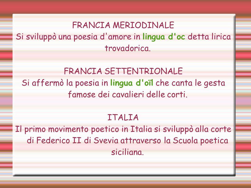 FRANCIA MERIODINALE Si sviluppò una poesia d amore in lingua d oc detta lirica trovadorica.