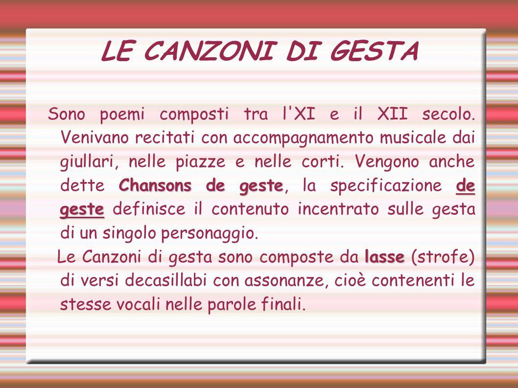 LE CANZONI DI GESTA Chansons de gestede geste Sono poemi composti tra l XI e il XII secolo.