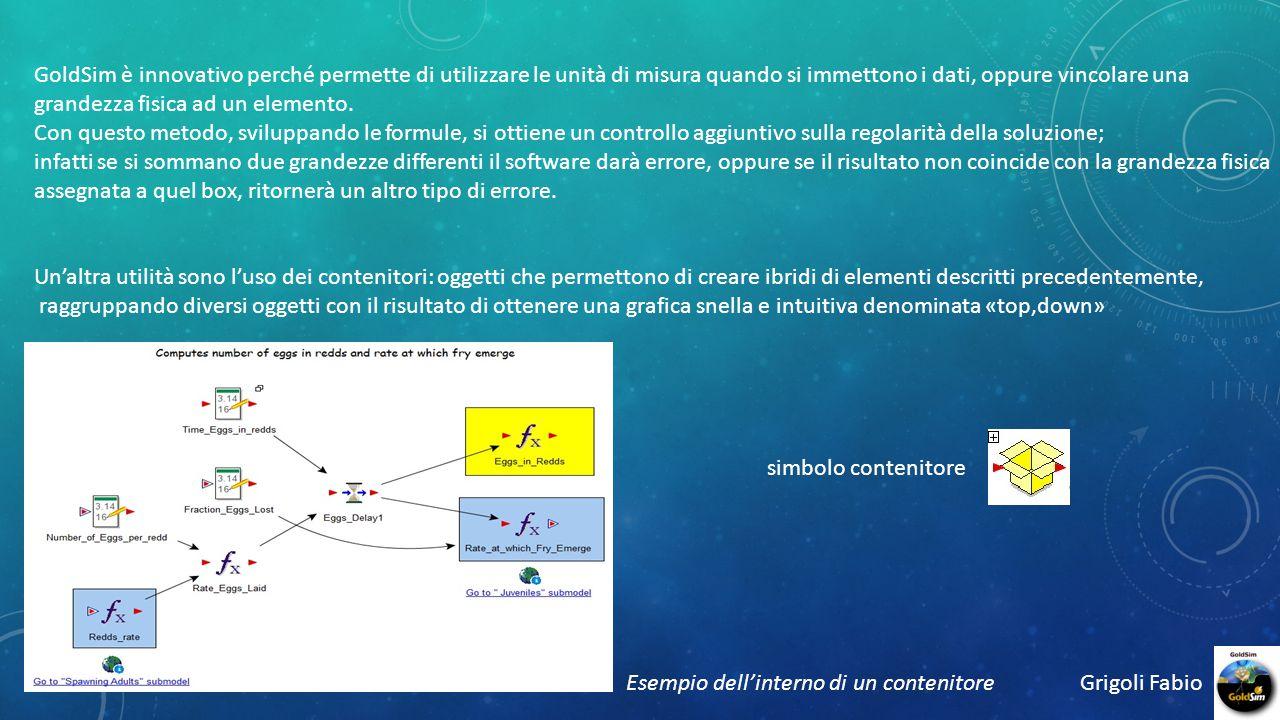 Grigoli Fabio GoldSim è innovativo perché permette di utilizzare le unità di misura quando si immettono i dati, oppure vincolare una grandezza fisica ad un elemento.