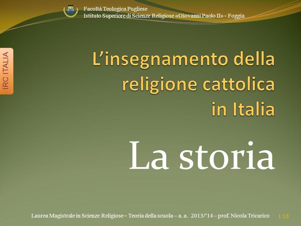 Laurea Magistrale in Scienze Religiose - Teoria della scuola – a. a. 2013/'14 – prof. Nicola Tricarico IRC ITALIA 1/18 Facoltà Teologica Pugliese Isti