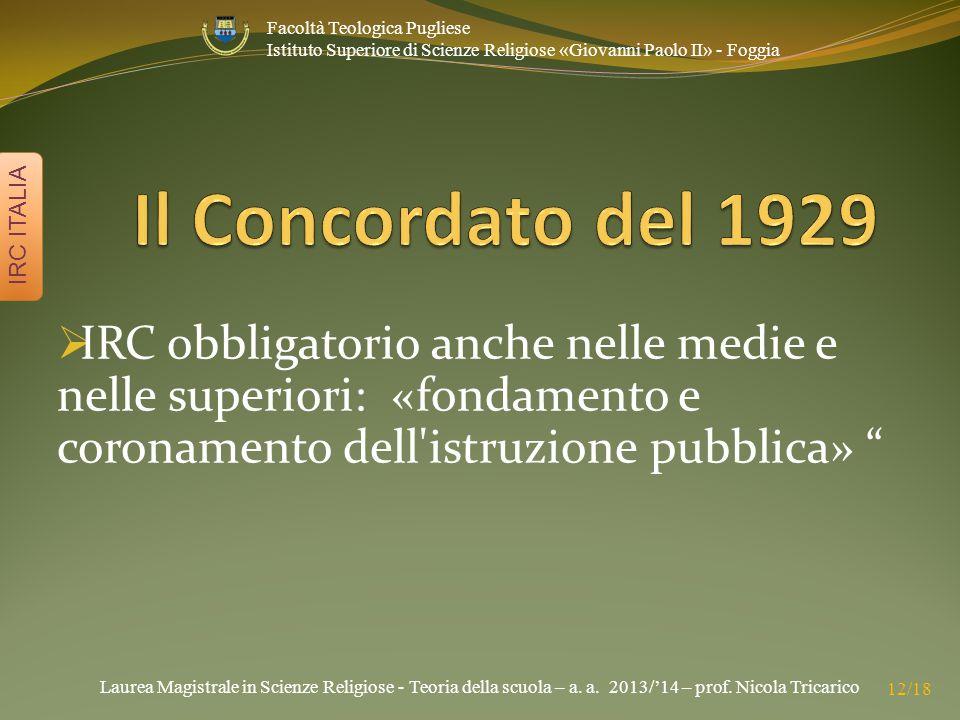 Laurea Magistrale in Scienze Religiose - Teoria della scuola – a. a. 2013/'14 – prof. Nicola Tricarico IRC ITALIA 12/18 Facoltà Teologica Pugliese Ist