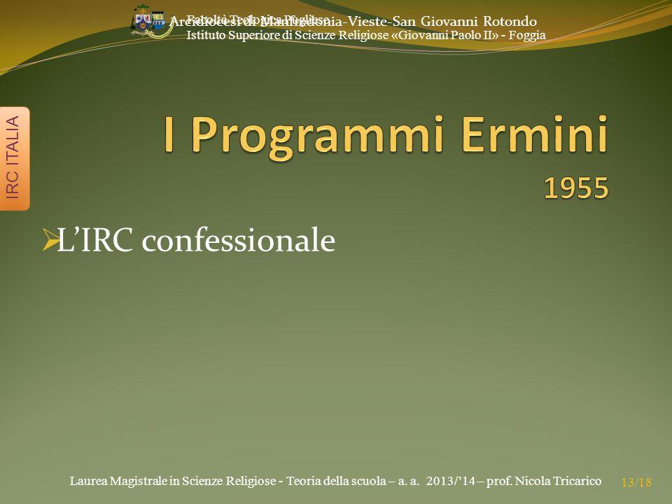 Laurea Magistrale in Scienze Religiose - Teoria della scuola – a. a. 2013/'14 – prof. Nicola Tricarico IRC ITALIA 13/18 Facoltà Teologica Pugliese Ist