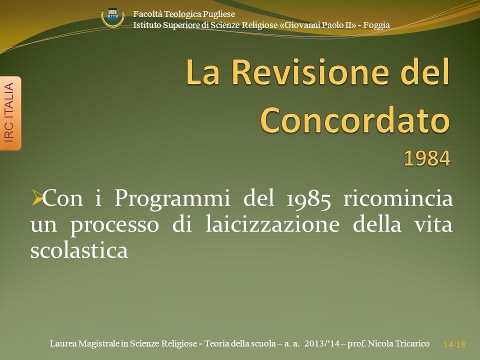 Laurea Magistrale in Scienze Religiose - Teoria della scuola – a. a. 2013/'14 – prof. Nicola Tricarico IRC ITALIA 14/18 Facoltà Teologica Pugliese Ist