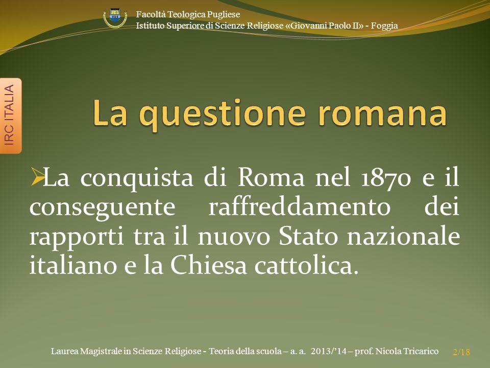 Laurea Magistrale in Scienze Religiose - Teoria della scuola – a. a. 2013/'14 – prof. Nicola Tricarico IRC ITALIA 2/18 Facoltà Teologica Pugliese Isti