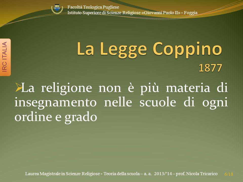 Laurea Magistrale in Scienze Religiose - Teoria della scuola – a. a. 2013/'14 – prof. Nicola Tricarico IRC ITALIA 6/18 Facoltà Teologica Pugliese Isti