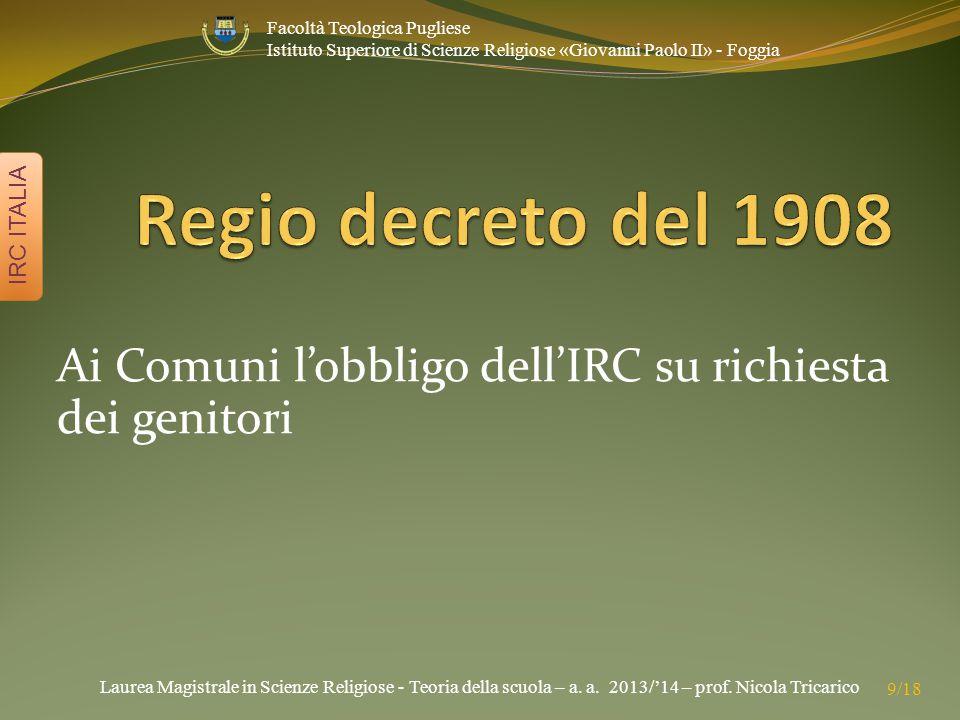 Laurea Magistrale in Scienze Religiose - Teoria della scuola – a. a. 2013/'14 – prof. Nicola Tricarico IRC ITALIA 9/18 Facoltà Teologica Pugliese Isti