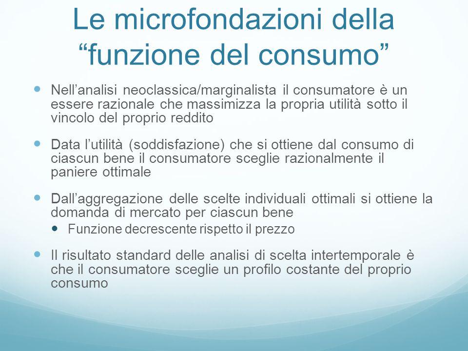 """Le microfondazioni della """"funzione del consumo"""" Nell'analisi neoclassica/marginalista il consumatore è un essere razionale che massimizza la propria u"""