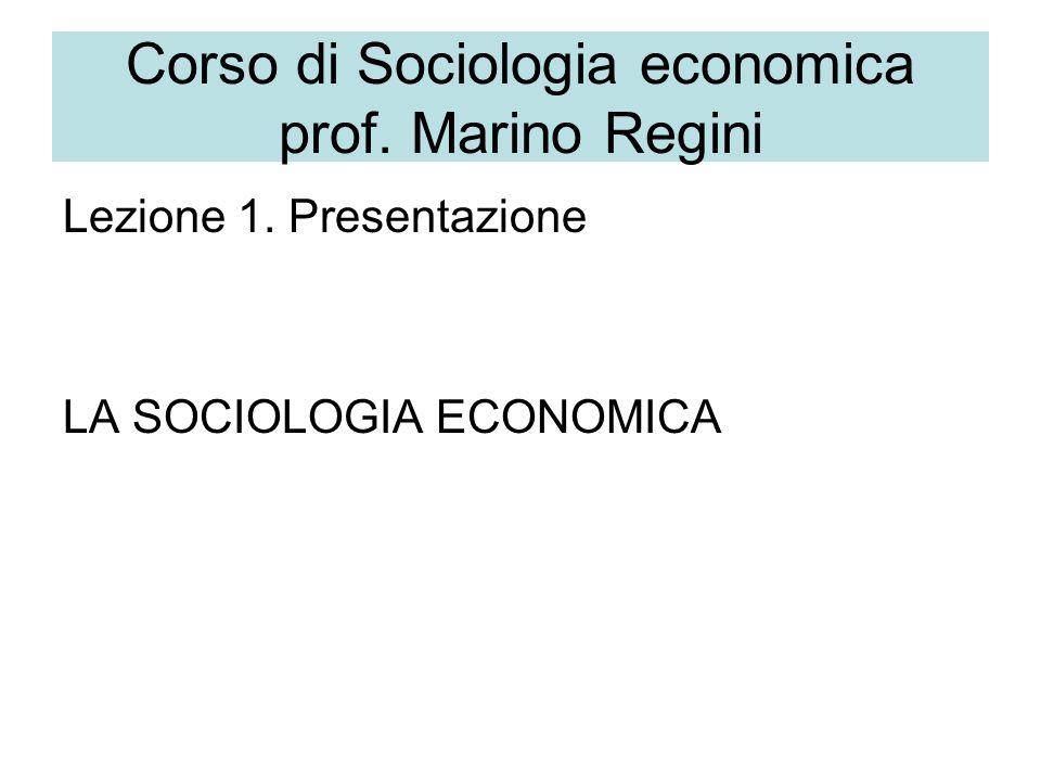 Corso di Sociologia economica prof. Marino Regini Lezione 1. Presentazione LA SOCIOLOGIA ECONOMICA