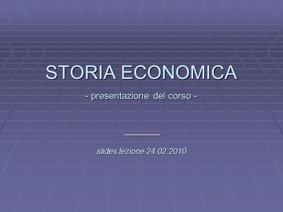 L STORIA ECONOMICA - presentazione del corso - slides lezione 24.02.2010 _____