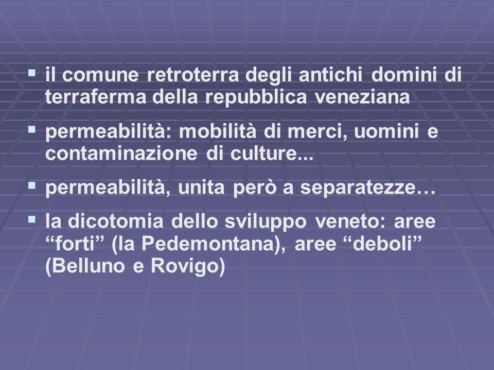   il comune retroterra degli antichi domini di terraferma della repubblica veneziana   permeabilità: mobilità di merci, uomini e contaminazione di culture...
