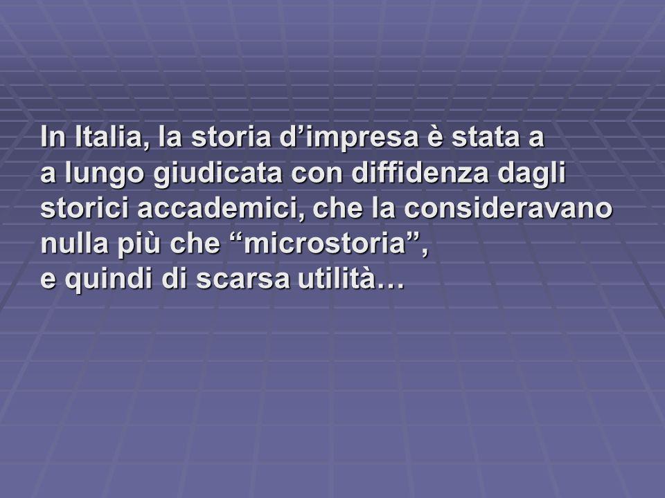 """In Italia, la storia d'impresa è stata a a lungo giudicata con diffidenza dagli storici accademici, che la consideravano nulla più che """"microstoria"""","""