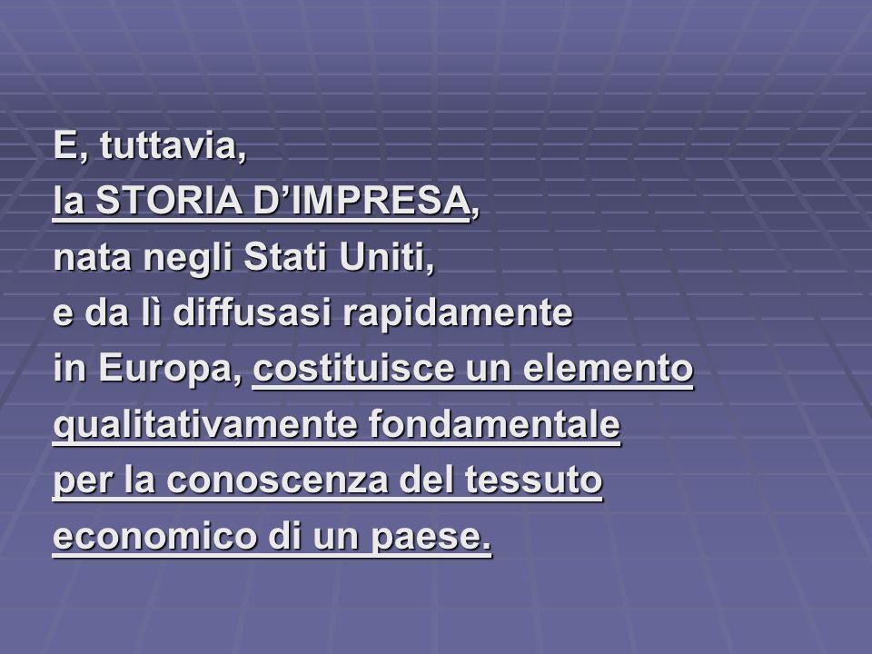 E, tuttavia, la STORIA D'IMPRESA, nata negli Stati Uniti, e da lì diffusasi rapidamente in Europa, costituisce un elemento qualitativamente fondamenta
