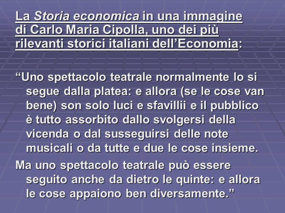 """La Storia economica in una immagine di Carlo Maria Cipolla, uno dei più rilevanti storici italiani dell'Economia: """"Uno spettacolo teatrale normalmente"""