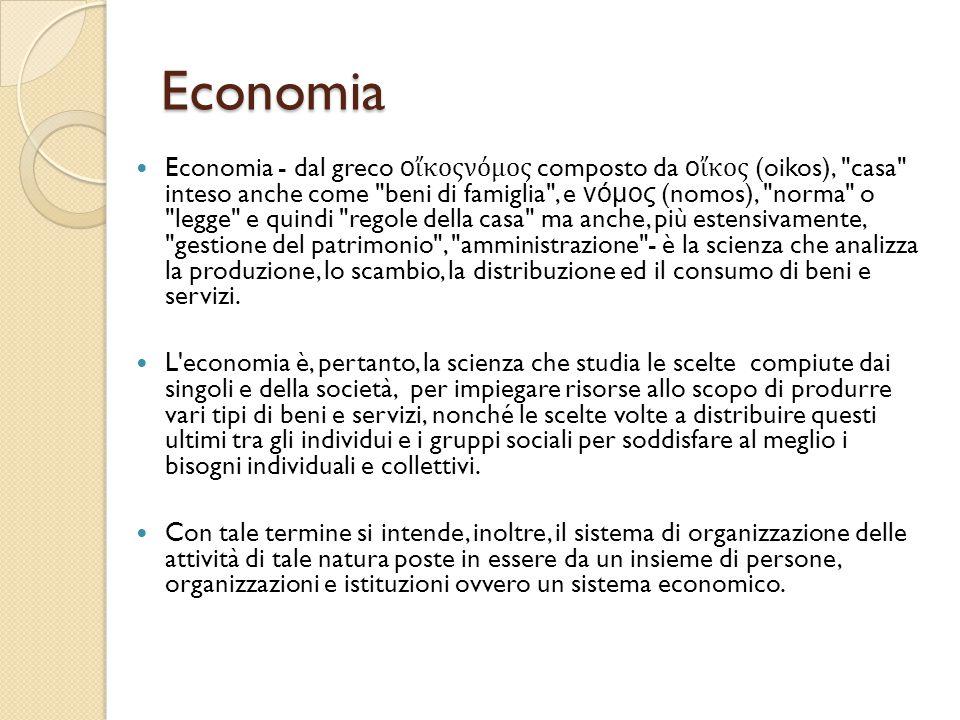 Economia Economia - dal greco ο ἴ κοςνόμος composto da ο ἴ κος (oikos),