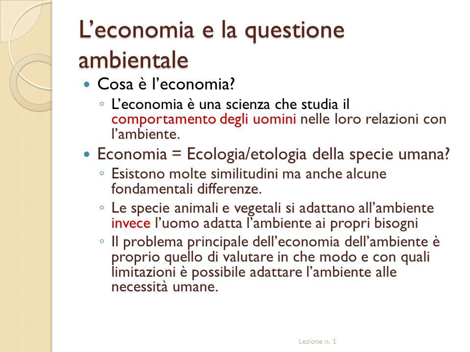 L'economia e la questione ambientale Cosa è l'economia? ◦ L'economia è una scienza che studia il comportamento degli uomini nelle loro relazioni con l