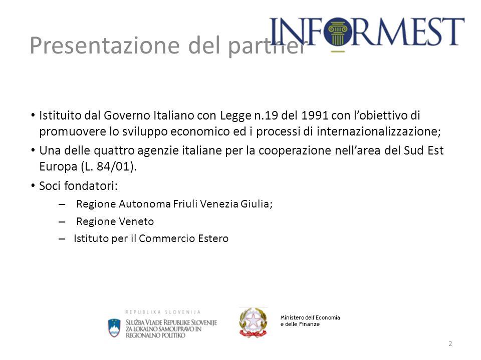 2 Presentazione del partner Istituito dal Governo Italiano con Legge n.19 del 1991 con l'obiettivo di promuovere lo sviluppo economico ed i processi di internazionalizzazione; Una delle quattro agenzie italiane per la cooperazione nell'area del Sud Est Europa (L.