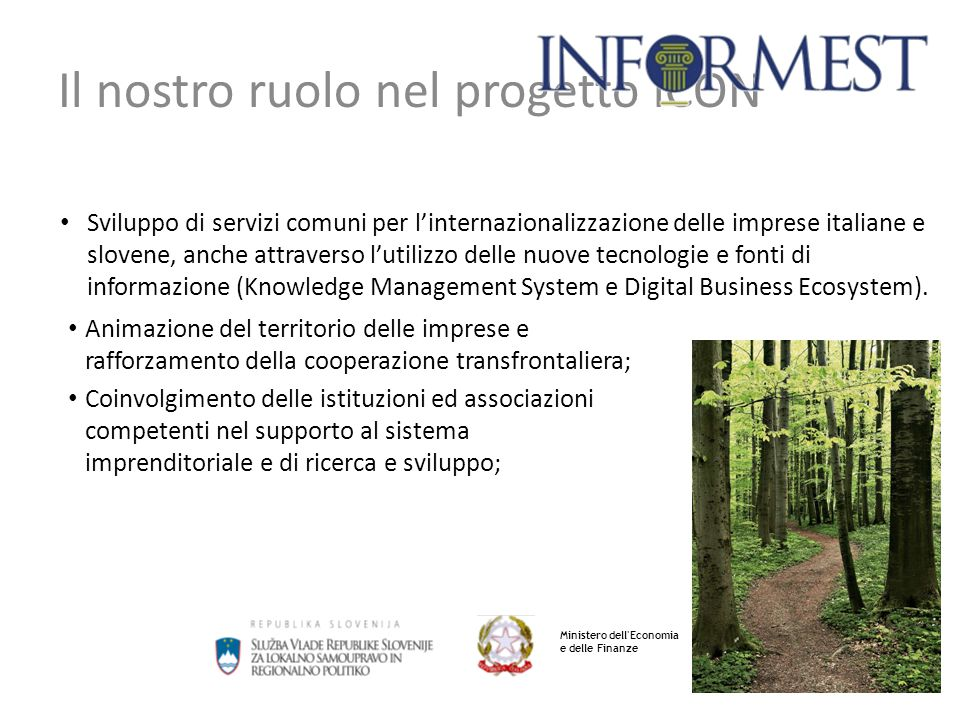 5 Il nostro ruolo nel progetto iCON Sviluppo di servizi comuni per l'internazionalizzazione delle imprese italiane e slovene, anche attraverso l'utilizzo delle nuove tecnologie e fonti di informazione (Knowledge Management System e Digital Business Ecosystem).