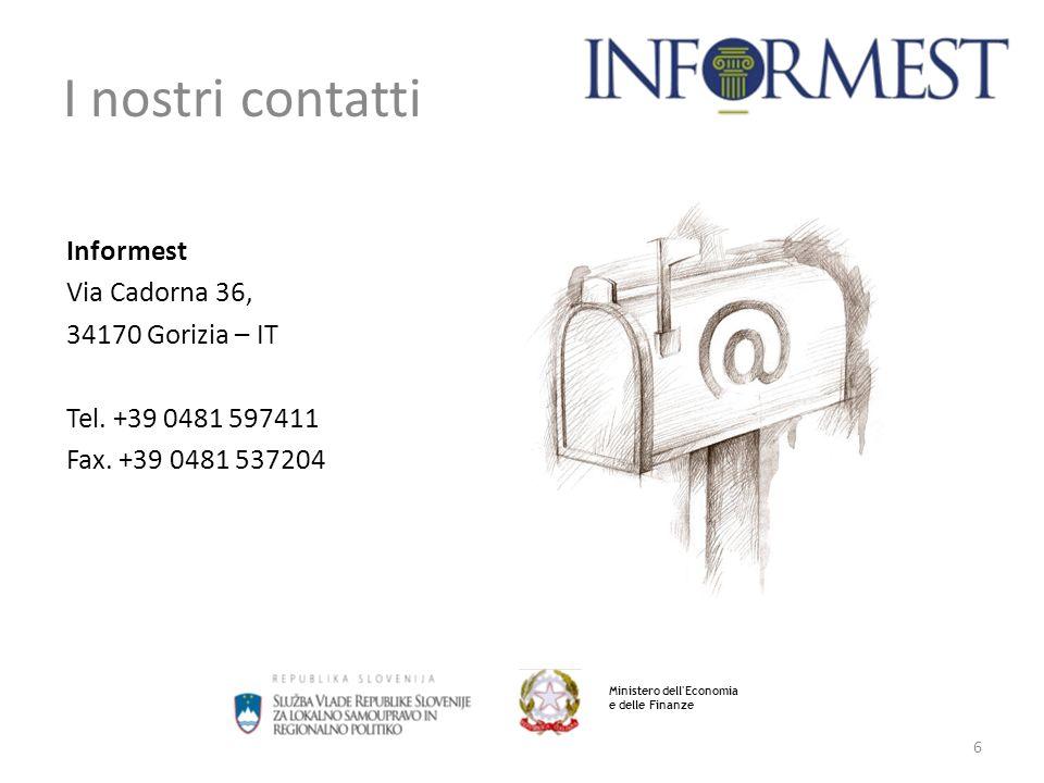 6 I nostri contatti Ministero dell Economia e delle Finanze Informest Via Cadorna 36, 34170 Gorizia – IT Tel.