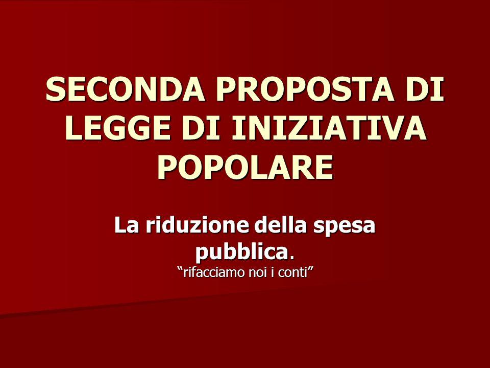 SECONDA PROPOSTA DI LEGGE DI INIZIATIVA POPOLARE La riduzione della spesa pubblica.