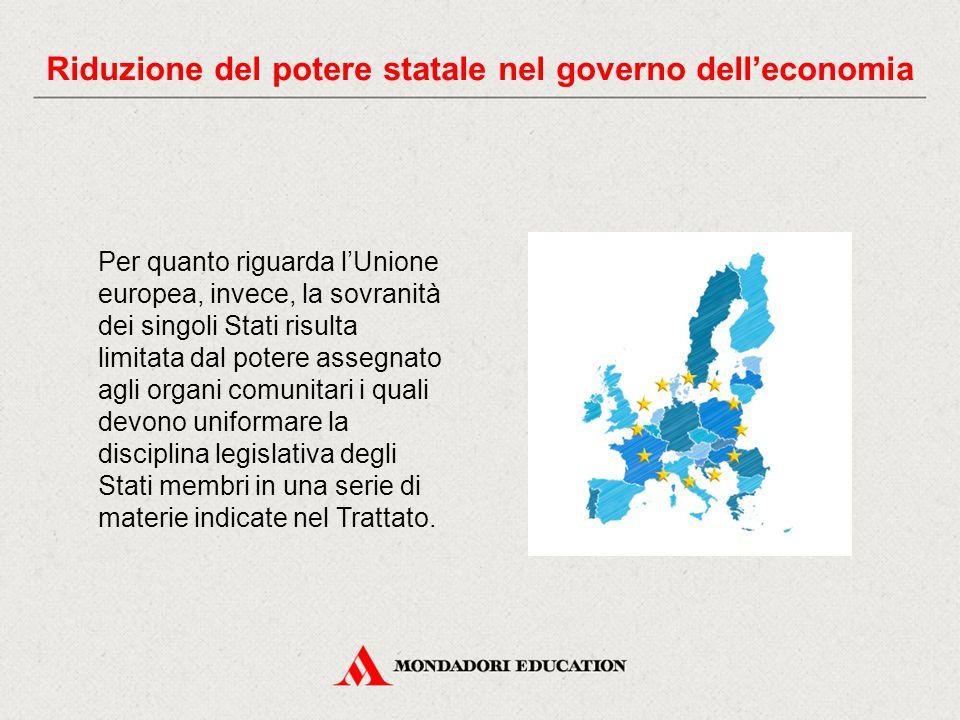 Per quanto riguarda l'Unione europea, invece, la sovranità dei singoli Stati risulta limitata dal potere assegnato agli organi comunitari i quali devono uniformare la disciplina legislativa degli Stati membri in una serie di materie indicate nel Trattato.