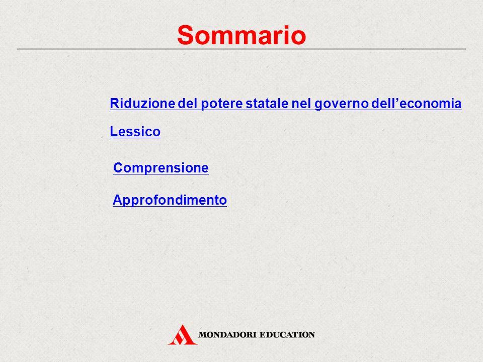 Sommario Lessico Comprensione Approfondimento Riduzione del potere statale nel governo dell'economia