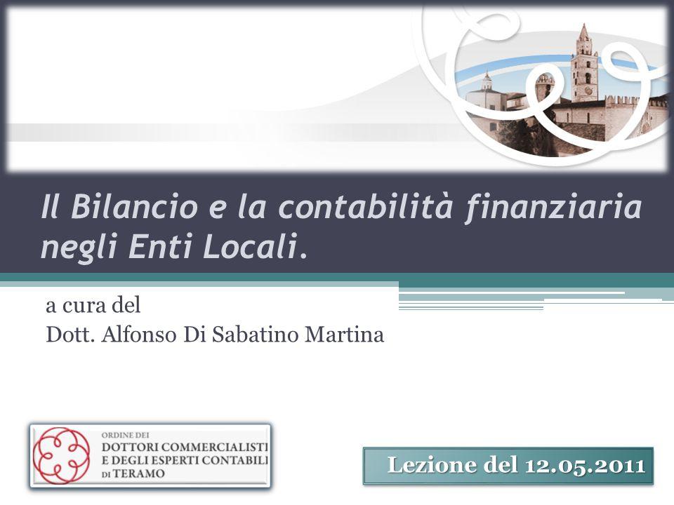Il Bilancio e la contabilità finanziaria negli Enti Locali. a cura del Dott. Alfonso Di Sabatino Martina Lezione del 12.05.2011