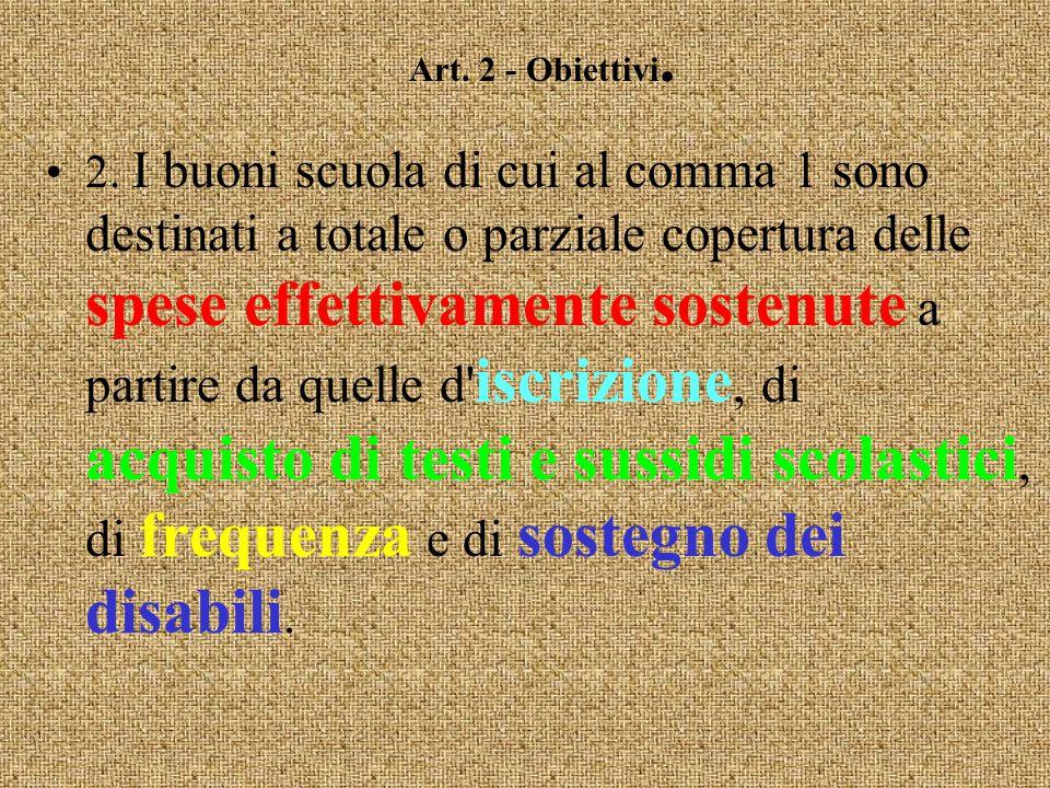 Art. 2 - Obiettivi. 1. Per le finalità di cui all'articolo 1 ed in particolare per garantire il diritto all'accesso ed alla frequenza, la parità nell'