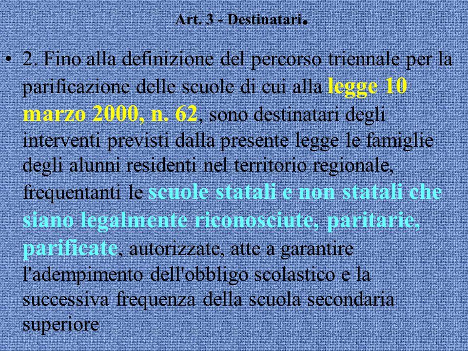 Art. 3 - Destinatari. famiglie degli studenti scuole statali e paritarie1. Sono destinatari degli interventi previsti dalla presente legge le famiglie