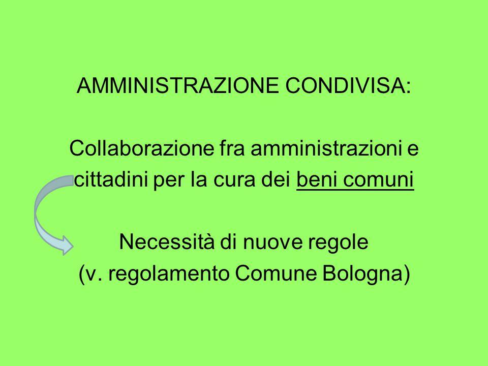 AMMINISTRAZIONE CONDIVISA: Collaborazione fra amministrazioni e cittadini per la cura dei beni comuni Necessità di nuove regole (v.
