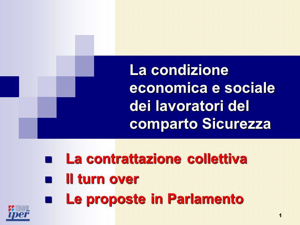 1 La contrattazione collettiva La contrattazione collettiva La condizione economica e sociale dei lavoratori del comparto Sicurezza Il turn over Il turn over Le proposte in Parlamento Le proposte in Parlamento