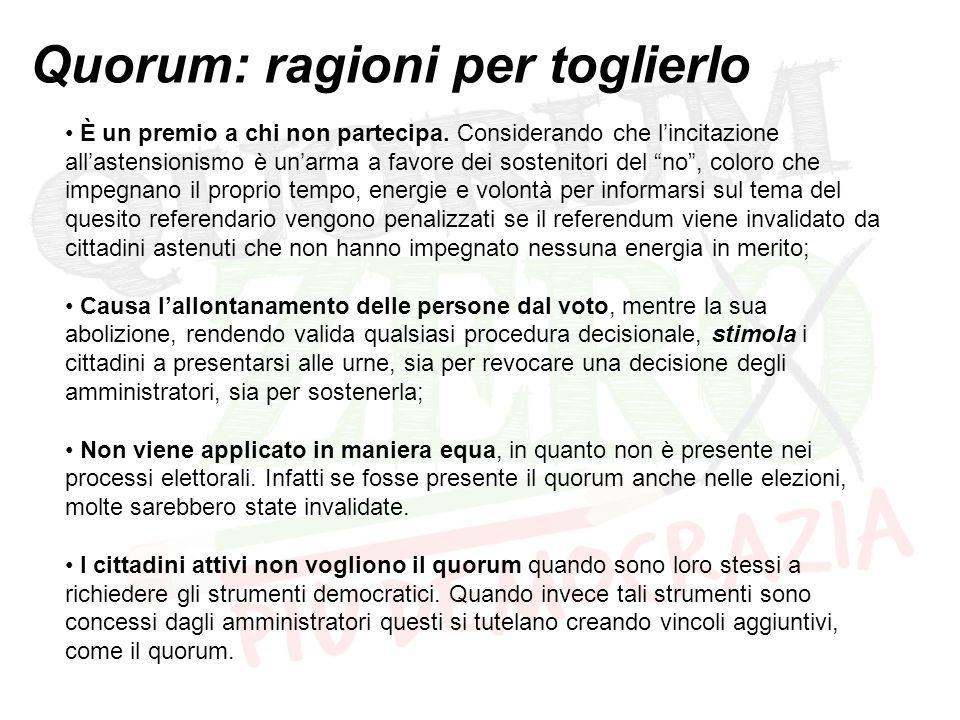 Quorum: ragioni per toglierlo È un premio a chi non partecipa. Considerando che l'incitazione all'astensionismo è un'arma a favore dei sostenitori del