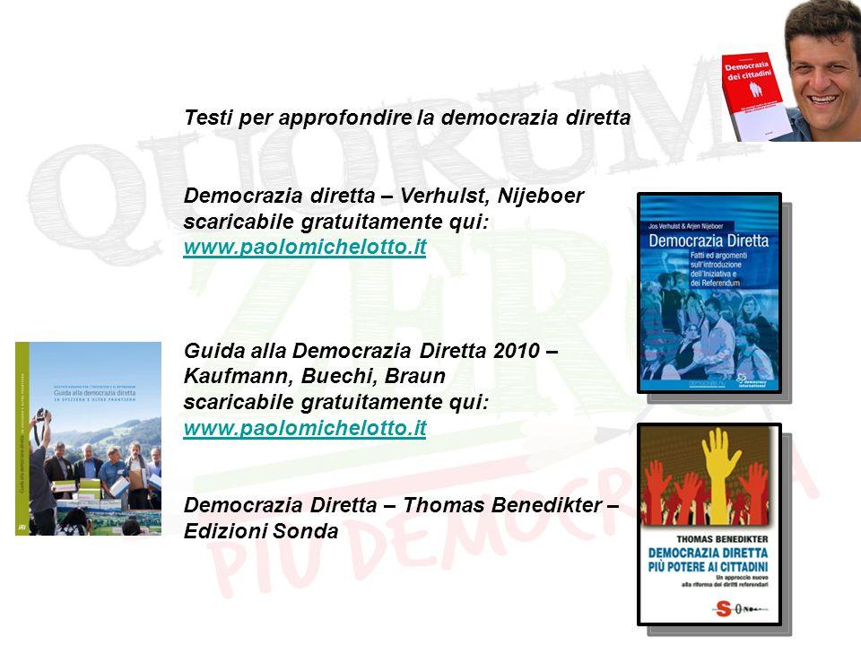 Testi per approfondire la democrazia diretta Democrazia diretta – Verhulst, Nijeboer scaricabile gratuitamente qui: www.paolomichelotto.it Guida alla