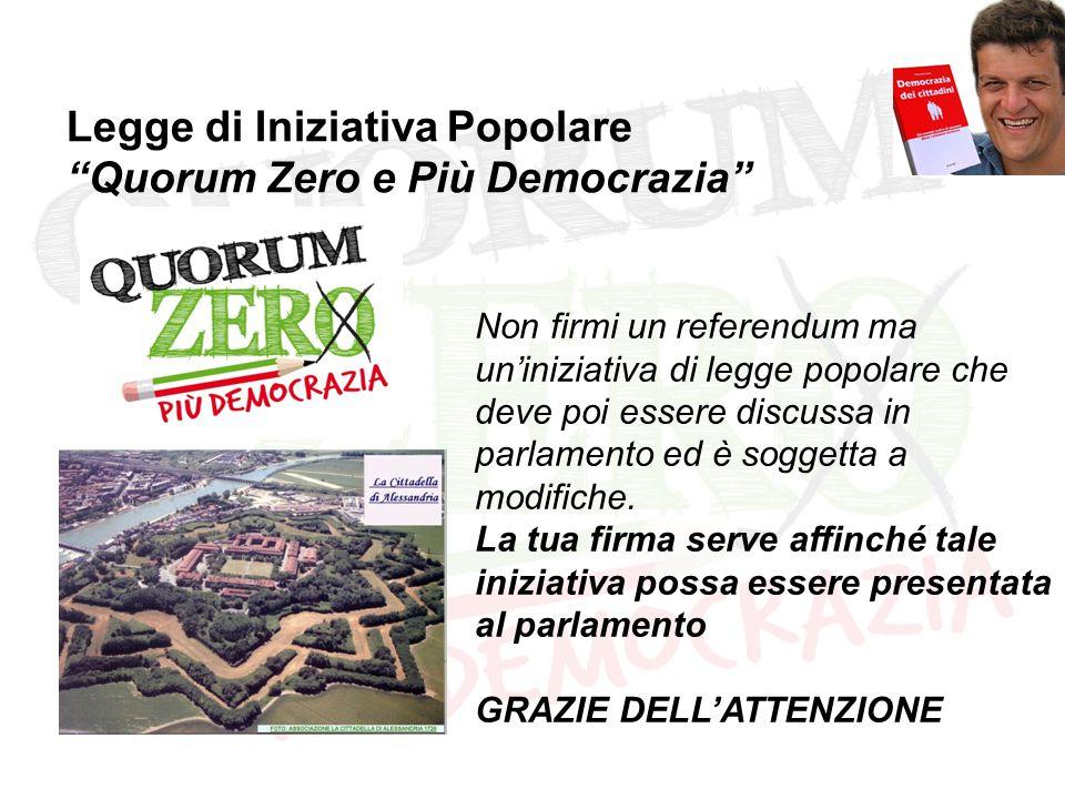 """Legge di Iniziativa Popolare """"Quorum Zero e Più Democrazia"""" Non firmi un referendum ma un'iniziativa di legge popolare che deve poi essere discussa in"""
