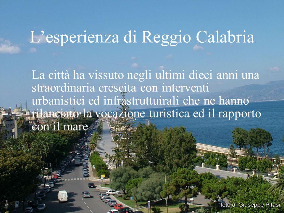 L'esperienza di Reggio Calabria La città ha vissuto negli ultimi dieci anni una straordinaria crescita con interventi urbanistici ed infrastruttuirali