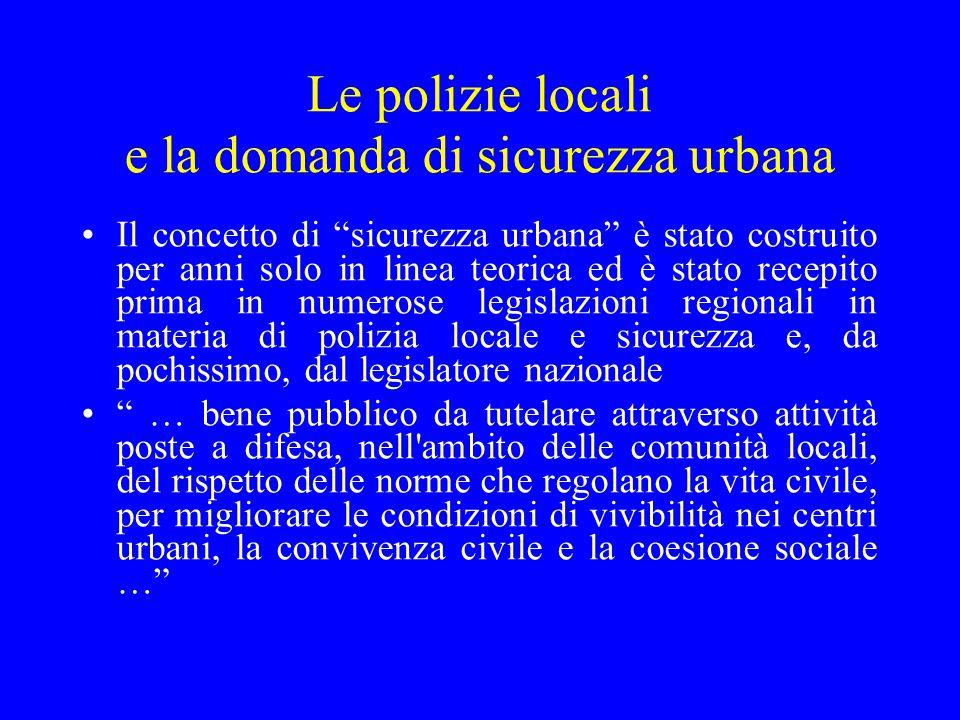 """Le polizie locali e la domanda di sicurezza urbana Il concetto di """"sicurezza urbana"""" è stato costruito per anni solo in linea teorica ed è stato recep"""
