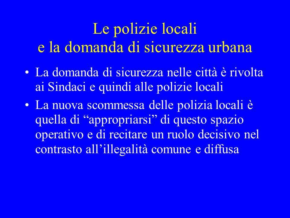 Le polizie locali e la domanda di sicurezza urbana La domanda di sicurezza nelle città è rivolta ai Sindaci e quindi alle polizie locali La nuova scom