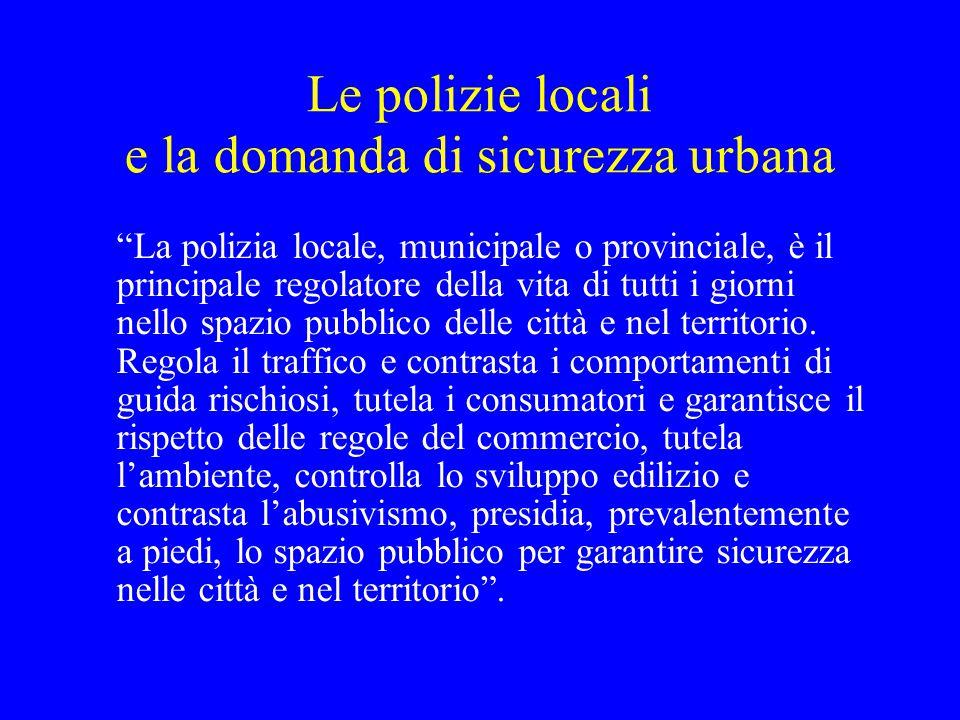 """Le polizie locali e la domanda di sicurezza urbana """"La polizia locale, municipale o provinciale, è il principale regolatore della vita di tutti i gior"""