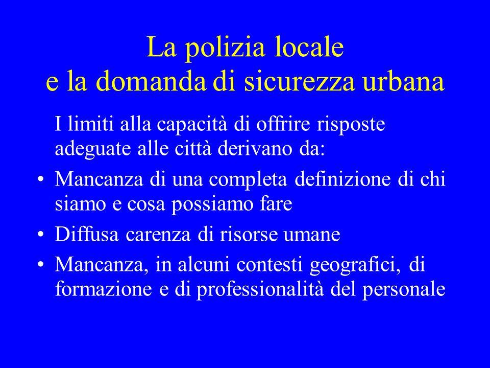 La polizia locale e la domanda di sicurezza urbana I limiti alla capacità di offrire risposte adeguate alle città derivano da: Mancanza di una complet